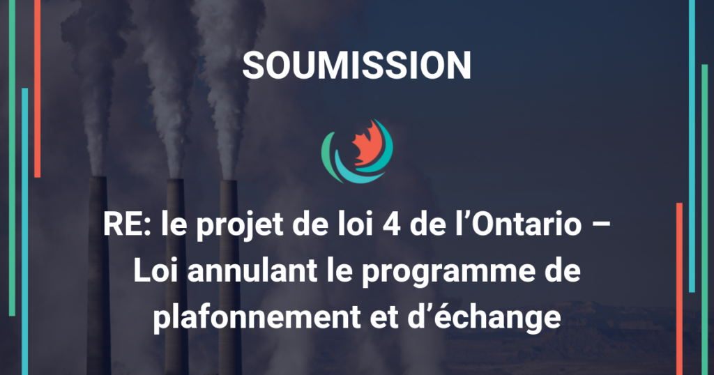 Soumission concernant le projet de loi4 de l'Ontario – Loi annulant le programme de plafonnement et échange