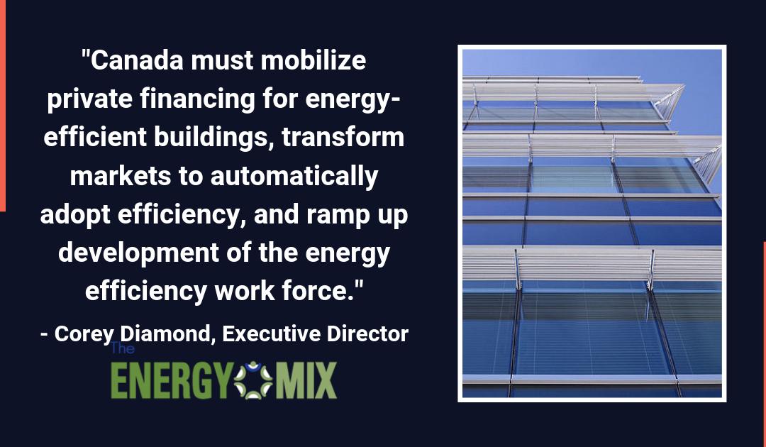 Mobilize Energy Efficiency Financing, Push Skills Development, Efficiency Canada Urges MP's