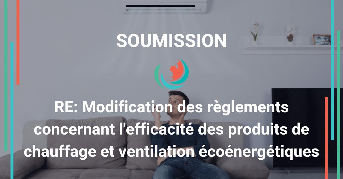Commentaires sur la modification 15 du Règlement sur l'efficacité des produits de chauffage et ventilation à faible consommation
