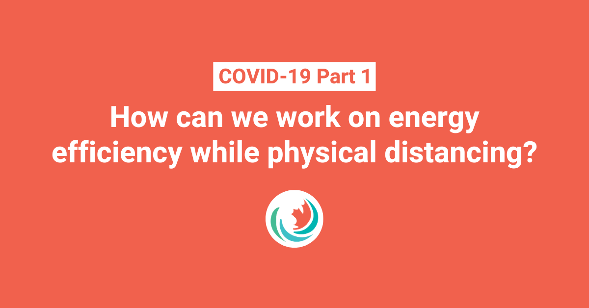 How can we work on energy efficiency while physical distancing?