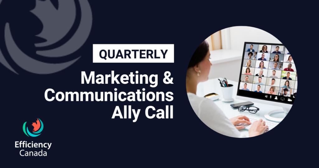 Quarterly Efficiency Canada Marketing & Communications Ally Call