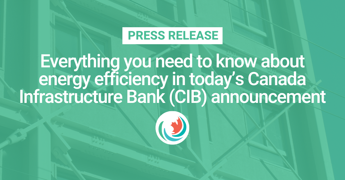 Everything you need to know about energy efficiency in today's Canada Infrastructure Bank (CIB) announcement