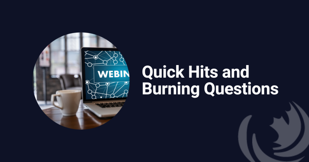 Quick Hits and Burning Questions