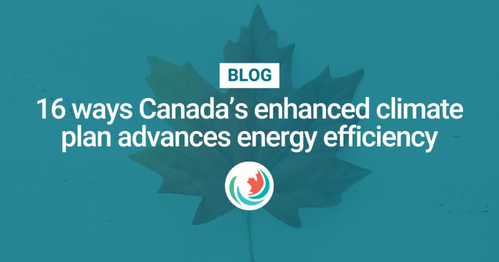 16 ways Canada's enhanced climate plan advances energy efficiency