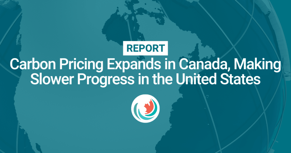 Carbon Pricing Expands in Canada, Making Slower Progress in the United States