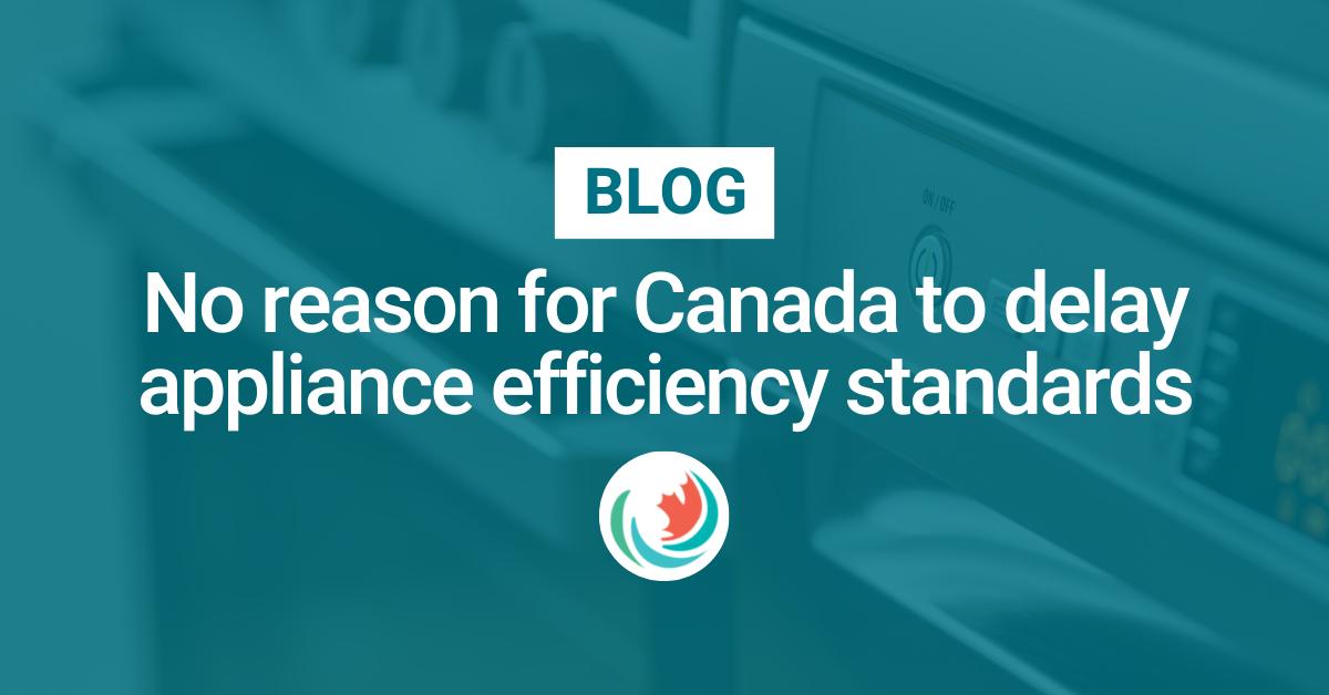 No reason for Canada to delay appliance efficiency standards