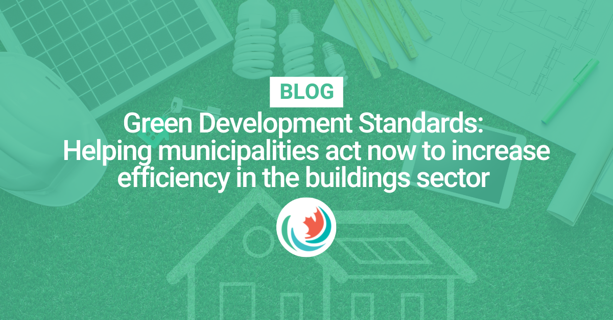 Green Development Standards: Helping municipalities act now to increase efficiency in the buildings sector