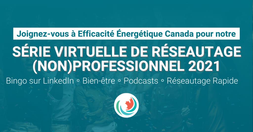 Série de réseautage (non)professionnel d'Efficacité Énergétique Canada 2021