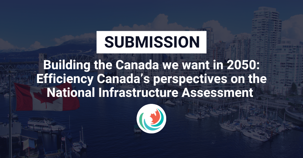 Building the Canada we want in 2050: Efficiency Canada's perspectives on the National  Infrastructure Assessment