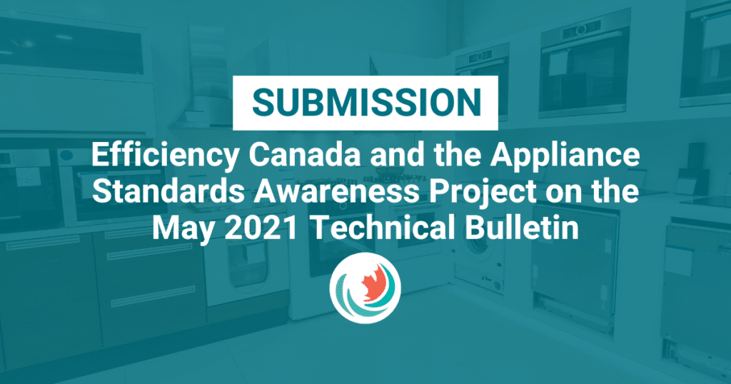 Efficiency Canada and the Appliance Standards Awareness Project's Comments on the May 2021 Technical Bulletin