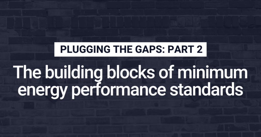 The building blocks of minimum energy performance standards